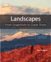 Landscape Photography - From Snapshots to Great Shots ebook by Rob Sheppard