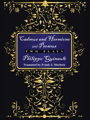 """Cadmus and Hermione"" and ""Perseus"" - Two Plays ebook by Frank J. Morlock,Philippe Quinault"