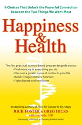 Happiness & Health - 9 Choices That Unlock the Powerful Connection Between the TwoThings We Want Most ebook by Rick Foster,Greg Hicks,Jen Seda, M.D.