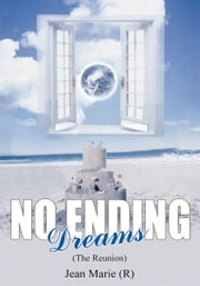 NO ENDING Dreams (The Reunion) ebook by Jean Marie (R)