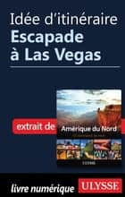 Idée d'itinéraire - Escapade à Las Vegas ebook by Collectif