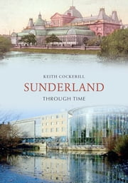 Sunderland Through Time ebook by Keith Cockerill