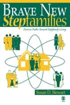 Brave New Stepfamilies - Diverse Paths Toward Stepfamily Living ebook by Susan D. Stewart