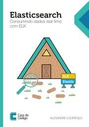 Elasticsearch: Consumindo dados real-time com ELK ebook by Kobo.Web.Store.Products.Fields.ContributorFieldViewModel