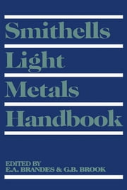 Smithells Light Metals Handbook ebook by G B Brook,E A Brandes