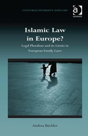 Islamic Law in Europe? - Legal Pluralism and its Limits in European Family Laws ebook by Prof Dr Andrea Büchler,Dr Prakash Shah