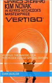 Vertigo: the Making of Hitchcock Classic Special Edition ebook by Dan Auiler