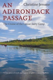 An Adirondack Passage - The Cruise of the Canoe Sairy Gamp ebook by Christine Jerome
