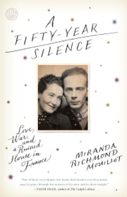 A Fifty-Year Silence - Love, War, and a Ruined House in France ebook by Miranda Richmond Mouillot