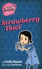 A Billie B Mystery #4: Strawberry Thief - Strawberry Thief ebook by Sally Rippin, Aki Fukuoka