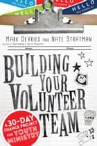 Building Your Volunteer Team - A 30-Day Change Project for Youth Ministry ebook by Mark DeVries, Nate Stratman