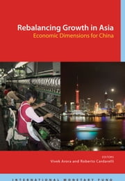 Rebalancing Growth in Asia: Economic Dimensions for China ebook by Vivek Mr. Arora,Roberto Mr. Cardarelli