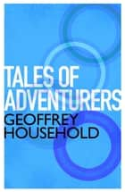 Tales of Adventurers ebook by Geoffrey Household