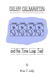 Gilby Gilmartin and the Time Loop Test ebook by Brian J. Libby