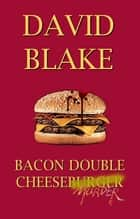 Bacon Double Cheesemurder ebook by David Blake