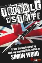 Trouble & Strife - Crime Stories Inspired by Cockney Rhyming Slang ebook by Simon Wood, Steve Brewer, Susanna Calkins,...