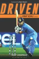 Driven - The Virat Kohli Story ebook by Vijay Lokapally