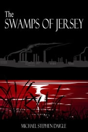 The Swamps of Jersey ebook by Michael Stephen Daigle