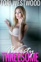 The Thirsty Threesome ebook by Tori Westwood