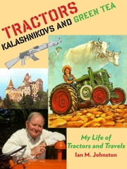 Tractors, Kalashnikovs and Green Tea ebook by Ian M. Johnston