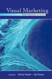 Visual Marketing - From Attention to Action ebook by Michel Wedel,Rik Pieters