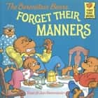 The Berenstain Bears Forget Their Manners ebook by Stan Berenstain, Jan Berenstain