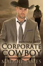 Corporate Cowboy - Montana Heat, #1 ebook by Maddie James