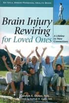 Brain Injury Rewiring for Loved Ones: A Lifeline to New Connections ebook by Carolyn Dolen