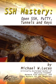 SSH Mastery - OpenSSH, PuTTY, Tunnels and Keys ebook by Michael W. Lucas