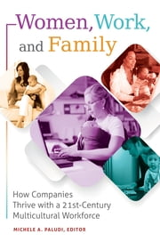 Women, Work, and Family: How Companies Thrive with a 21st-Century Multicultural Workforce ebook by Michele A. Paludi