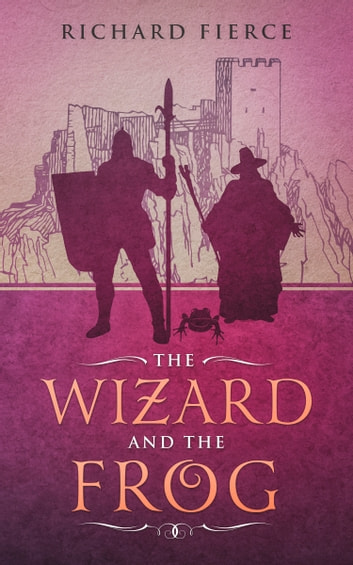 The Wizard and the Frog ebook by Richard Fierce