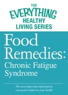 Food Remedies - Chronic Fatigue Syndrome ebook by Adams Media
