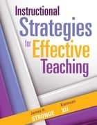 Instructional Strategies for Effective Teaching ebook by James H. Stronge, Xianxuan Xu