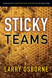 Sticky Teams - Keeping Your Leadership Team and Staff on the Same Page ebook by Larry Osborne