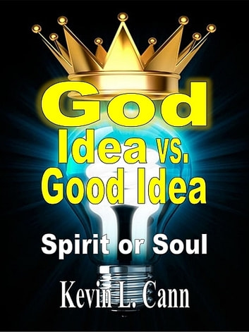 God Idea vs. Good Idea ebook by Kevin L. Cann