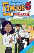 Famous 5 on the Case: Case File 17: The Case of the Flowers That Make Your Body All Wobbly ebook by Enid Blyton