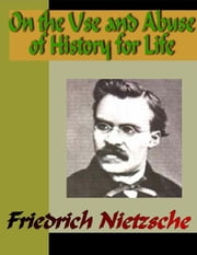 On the Use and Abuse of History for Life ebook by Nietzsche, Friedrich