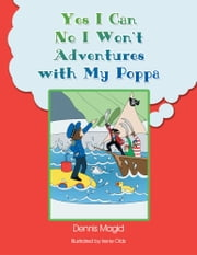 Yes I Can! No I Won't! Adventures with My Poppa!! ebook by Dennis Magid