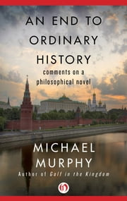 An End to Ordinary History - Comments on a Philosophical Novel ebook by Michael Murphy
