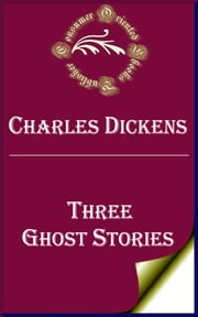 Three Ghost Stories (Annotated) ebook by Charles Dickens