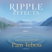 Ripple Effects - Discover the Miraculous Motivating Power of a Woman's Influence audiolivro by Pam Tebow