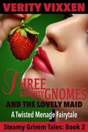 Three Naughty Gnomes and the Lovely Maid: A Twisted Menage Fairytale ebook by Verity Vixxen