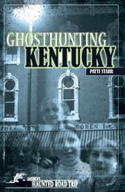 Ghosthunting Kentucky ebook by Patti Starr,John B. Kachuba