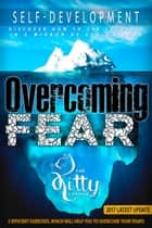 Overcoming Fear - How to Be Happy, Self-Esteem, Anxieties & Phobias, Feeling Good, Positive Thinking ebook by Kitty Corner