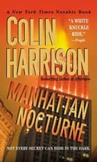 Manhattan Nocturne - A Novel ebook by Colin Harrison
