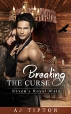 Breaking the Curse: Raven's Royal Mate - Naughty Fairy Tales, #3 ebook by AJ Tipton