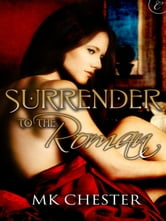 Surrender to the Roman ebook by M.K. Chester