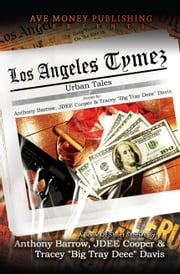 "Los Angeles Tymez - Urban Tales ebook by Anthony Barrow,JDEE Cooper,Tracey ""Big Tray Deee"" Davis"