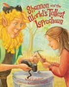 Shannon and the World's Tallest Leprechaun ebook by Sean Callahan, Kathleen Kemly