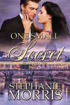 One Small Secret ebook by Stephanie Morris